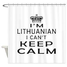 I Am Lithuanian I Can Not Keep Calm Shower Curtain