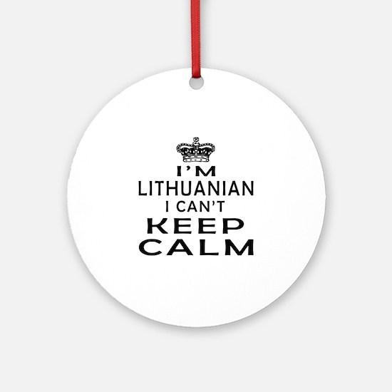 I Am Lithuanian I Can Not Keep Calm Ornament (Roun