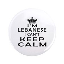 "I Am Lebanese I Can Not Keep Calm 3.5"" Button (100"