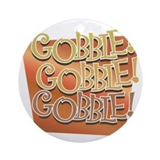 Gobble, Gobble, Gobble Round Ornament