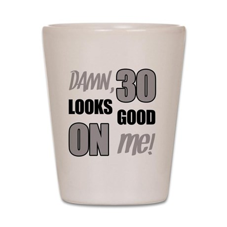 Funny 30th Birthday (Damn) Shot Glass