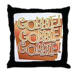 Gobble, Gobble, Gobble Throw Pillow