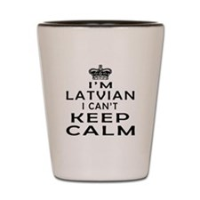 I Am Latvian I Can Not Keep Calm Shot Glass