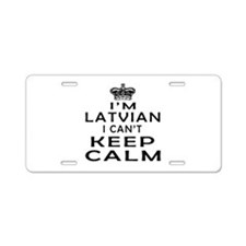 I Am Latvian I Can Not Keep Calm Aluminum License