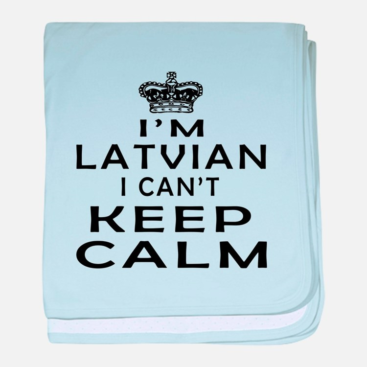 I Am Latvian I Can Not Keep Calm baby blanket