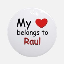 My heart belongs to raul Ornament (Round)