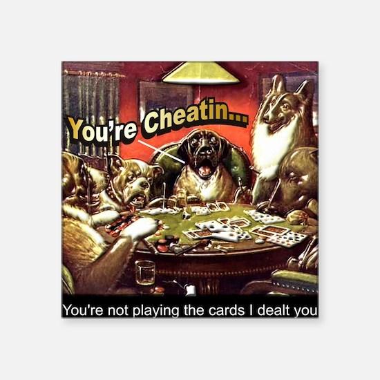 "YoureCheatin12x12 Square Sticker 3"" x 3"""