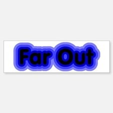 Far Out Bumper Bumper Bumper Sticker