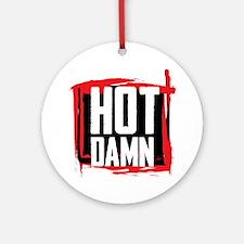 Hot Damn Round Ornament