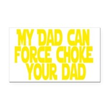 My Dad Can Force Choke Rectangle Car Magnet
