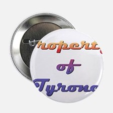 """Property Of Tyrone Male 2.25"""" Button"""