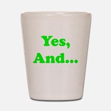 Yes, And... Shot Glass