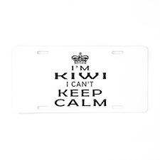 I Am Kiwi I Can Not Keep Calm Aluminum License Pla