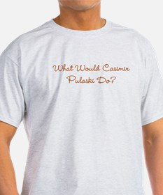 What Would Casimir Pulaski Do? T-Shirt