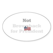 Not Brownback for president! Oval Decal