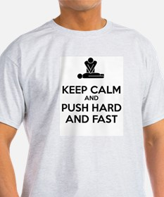 Keep Calm and Push Hard And Fast CPR T-Shirt