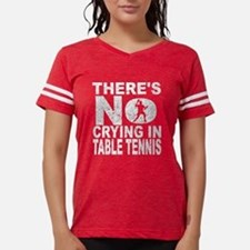 There's No Crying In Table Tennis T-Shirt