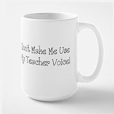 Don't Make Me Use My Teacher Voice! Mugs