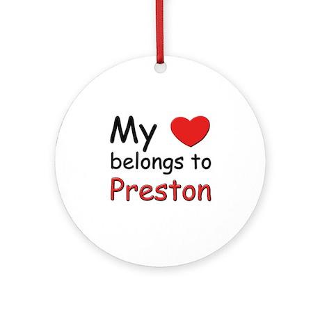 My heart belongs to preston Ornament (Round)