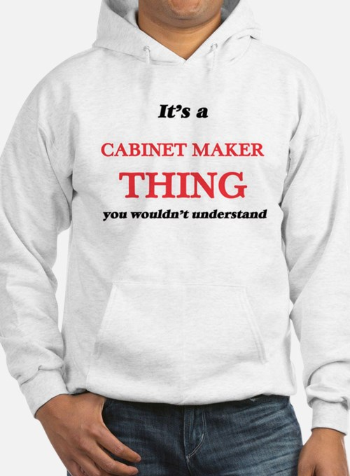 It's and Cabinet Maker thing, you w Sweatshirt