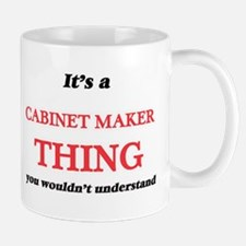 It's and Cabinet Maker thing, you wouldn& Mugs