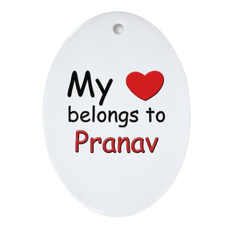 My heart belongs to pranav Oval Ornament