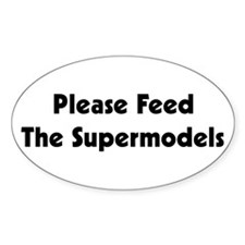 Please Feed Supermodels Oval Bumper Stickers