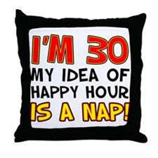 Im 30 Happy Hour Throw Pillow