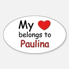 My heart belongs to paulina Oval Decal