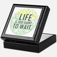 Life is too Short to Wait Keepsake Box
