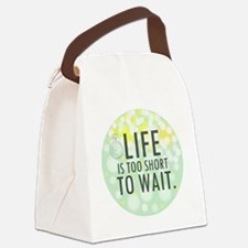 Life is too Short to Wait Canvas Lunch Bag