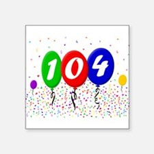 "104th Birthday Square Sticker 3"" x 3"""