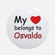 My heart belongs to osvaldo Ornament (Round)