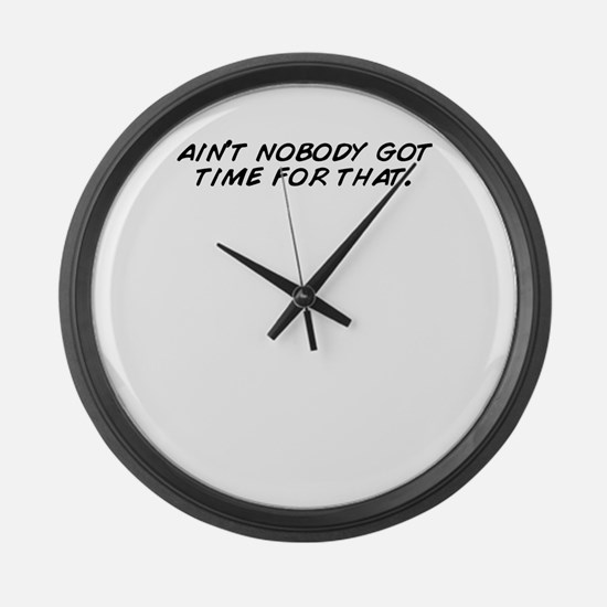 Unique Aint nobody got time for that Large Wall Clock