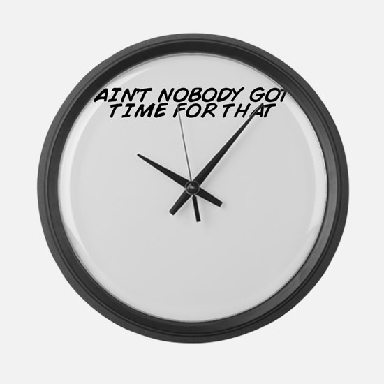 Cool Aint nobody got time for that Large Wall Clock