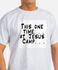 This one time at Jesus Camp. Ash Grey T-Shirt