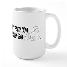 Cant feed em Mugs