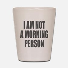 I am not a morning person Shot Glass