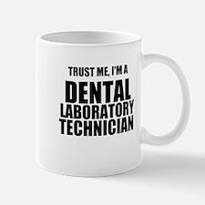 Trust Me, Im A Dental Laboratory Technician Mugs