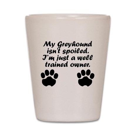 Well Trained Greyhound Owner Shot Glass