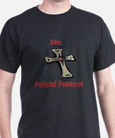 Be Faithful Forever T-Shirt