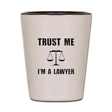 Trust Me Lawyer Shot Glass