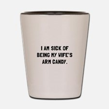 Wifes Arm Candy Shot Glass