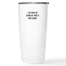 Wifes Arm Candy Travel Mug