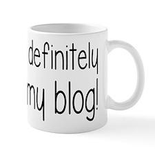 Definitely Going In My Blog Mug