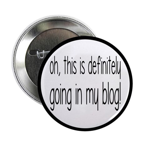 "Definitely Going In My Blog 2.25"" Button (10 pack)"
