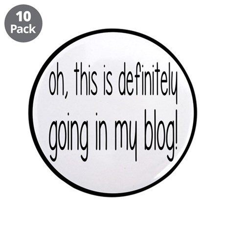 "Definitely Going In My Blog 3.5"" Button (10 pack)"
