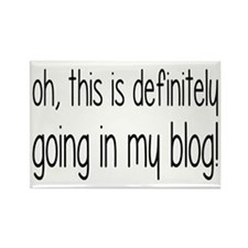 Definitely Going In My Blog Rectangle Magnet (10 p