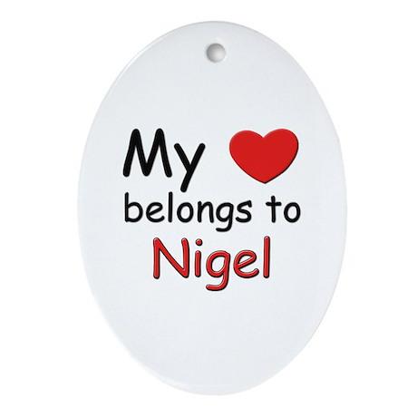 My heart belongs to nigel Oval Ornament