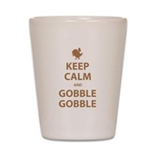 Keep Calm and Gobble Gobble Shot Glass